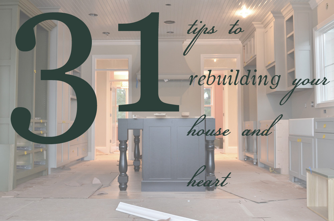 31 Tips for Rebuilding Your Home and Heart | Day 1
