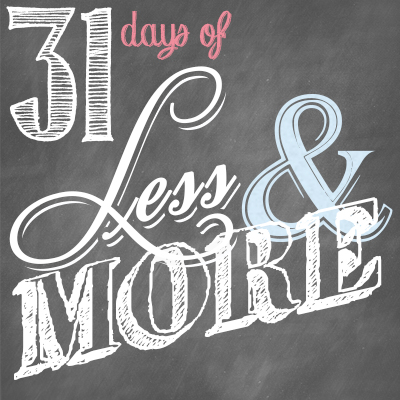 31 Days  of Less and More