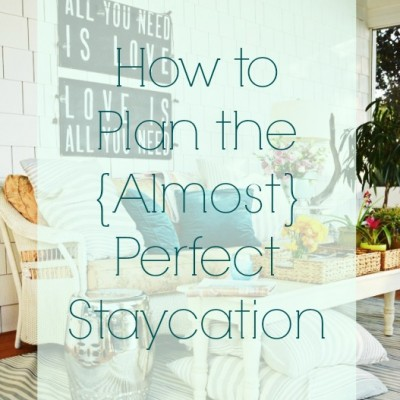 How I Plan the Perfectly Imperfect Staycation